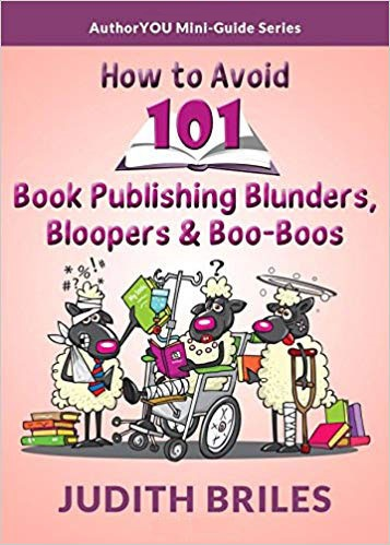How to Avoid 101 Book Publishing Blunders, Bloopers and Boo-Boos by Judith Briles. Buy it now on Amazon.com!