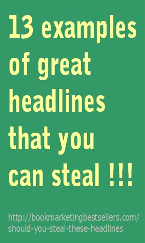 13 Headlines You Can Steal!