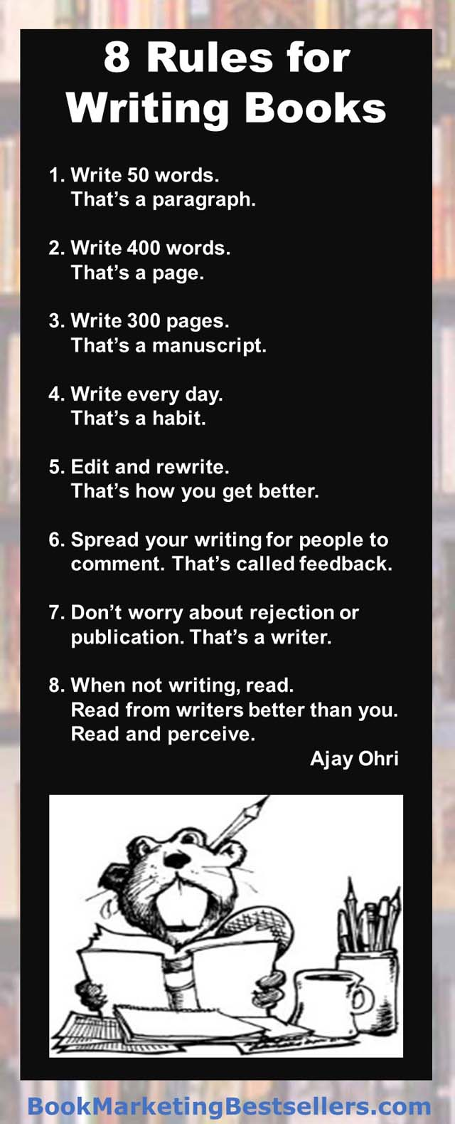 Rules for Writing Books - These rules or observations about writing are worth noting. Any beginning writer should take them to heart. Any experience writer should read them again to remind them where they may have fallen down.