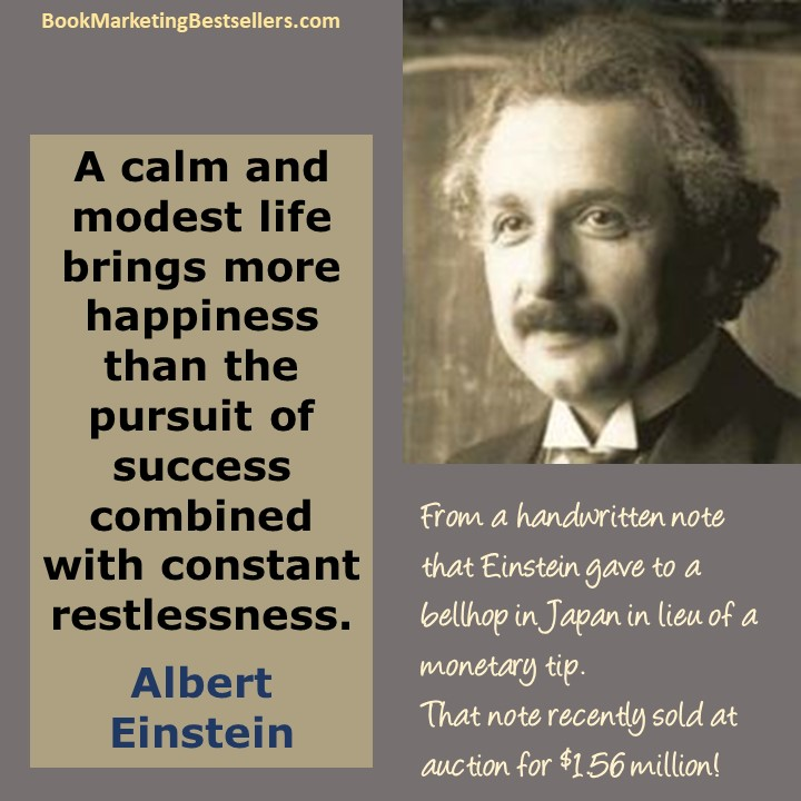 A calm and modest life brings more happiness than the pursuit of success combined with constant restlessness. - Albert Einstein