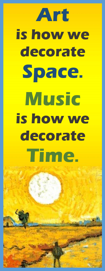 Art is how we decorate space. Music is how we decorate time.