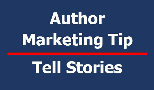 Author Marketing Tip: Tell a story. All marketing, ultimately, is about telling stories. Become a storyteller if you want to sell more copies of your books.