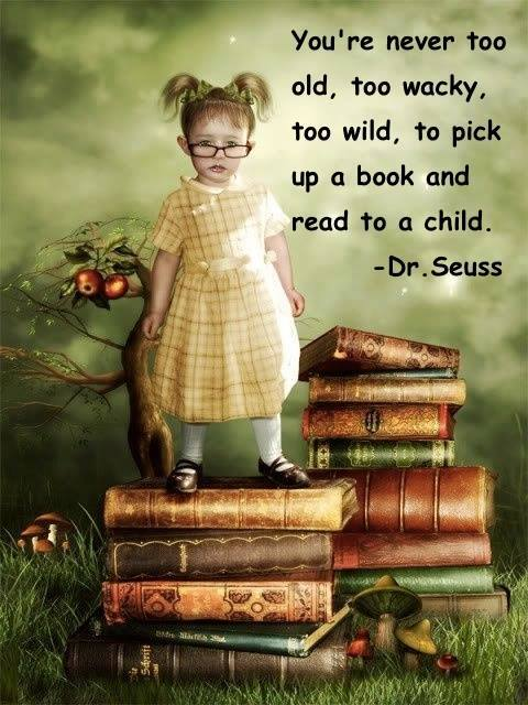 Read to a Child - Dr. Seuss - You're never too old, too wacky, too wild, to pick up a book and read to a child