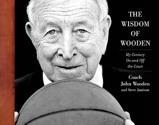 The Wisdom of John Wooden: My Century On and Off the Court