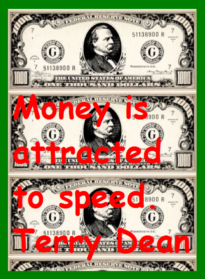 Money is attracted to speed - Terry Dean