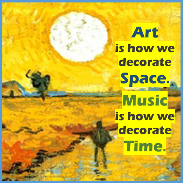 Music is how we decorate time.