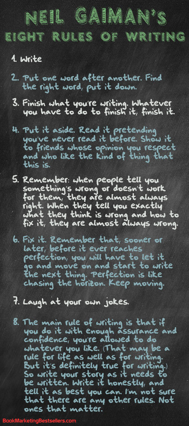 Neil Gaiman's eight rules of writing are right on target. There might be other rules such as, Let your writing bleed on the page, but these 8 rules of writing are worth reading more than once — true for writing books, true for writing blogs, true for writing social media posts. #writers #writing