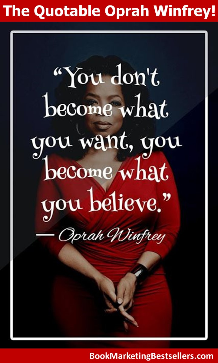 The Quotable Oprah Winfrey: You don't become what you want. You become what you believe. — Oprah Winfrey on #success