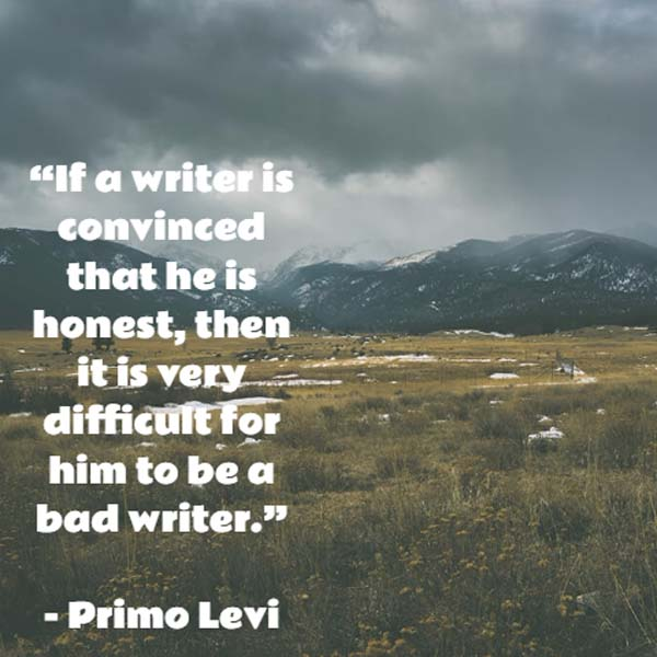 Primo Levi on Good Writing: If a writer is convinced that he is honest, then it is very difficult for him to be a bad writer.