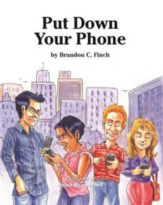 Put Down Your Phone by Brandon C Finch