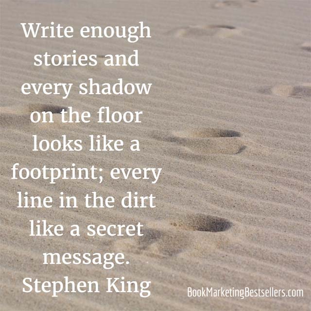 Stephen King on Writing Stories: Write enough stories and every shadow on the floor looks like a footprint; every line in the dirt like a secret message.