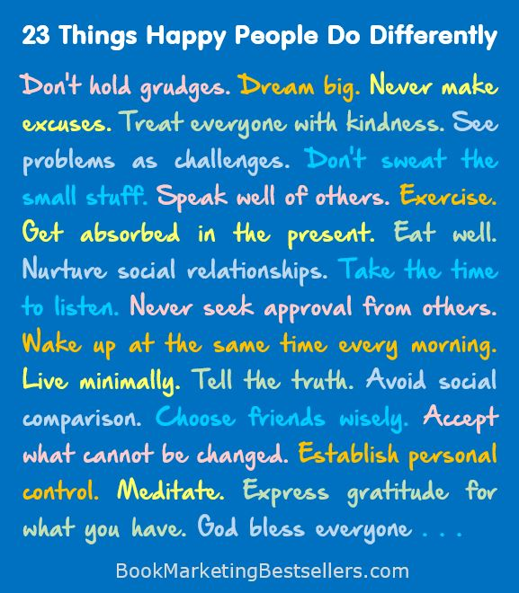 23 Things Happy People Do Differently: Happy People don't hold grudges…Dream big…Never make excuses…Treat everyone with kindness.