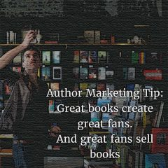 Author Marketing Tip: Create Great Books