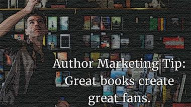 Author Marketing Tip: Create Great Books