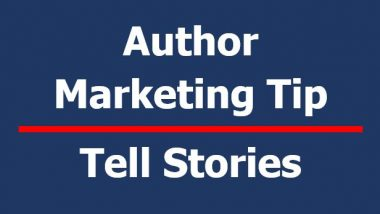 Author Marketing Tip - Tell Stories