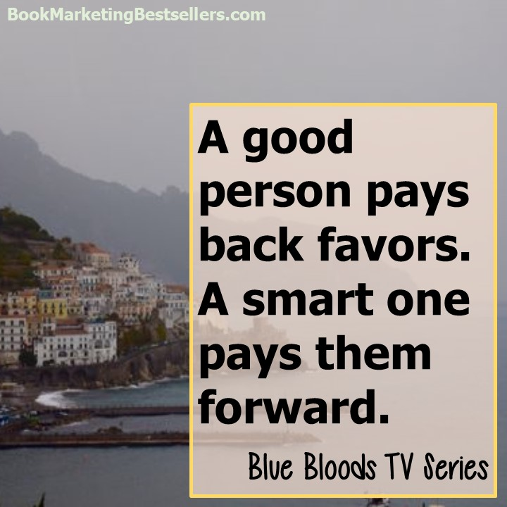 Blue Bloods on Favors: A good person pays back favors. A smart one pays them forward.