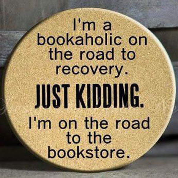 I love this quotegraphic: I'm a bookaholic on the road to recovery. Just kidding. I'm really on the road to my local bookstore. I love books.