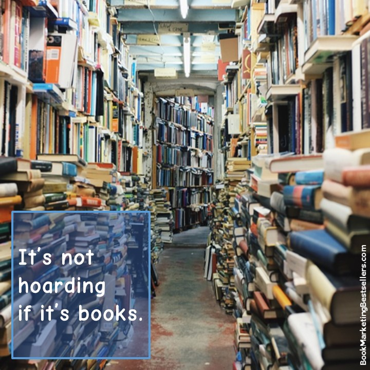 It's not hoarding if it's books. If you love books, you cherish books. You take care of them.