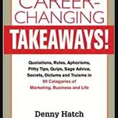 Career-Changing Takeaways by Denny Hatch