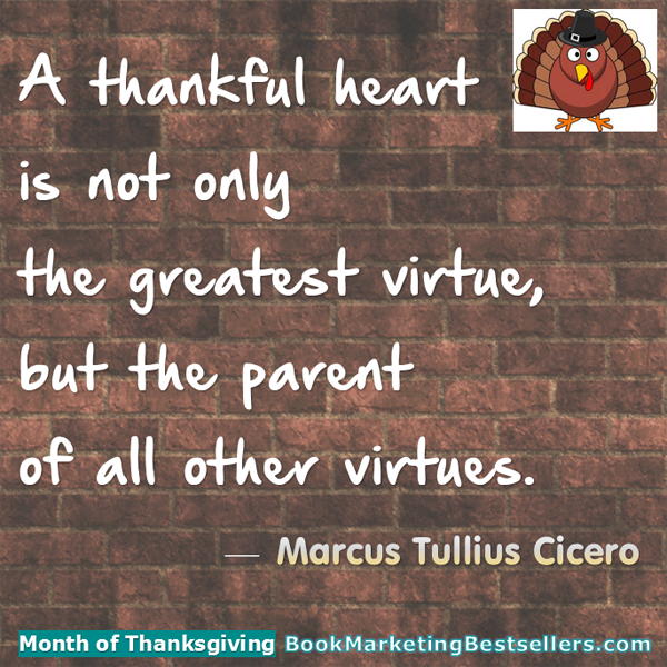 A thankful heart is not only the greatest virtue, but the parent of all other virtues. — Cicero