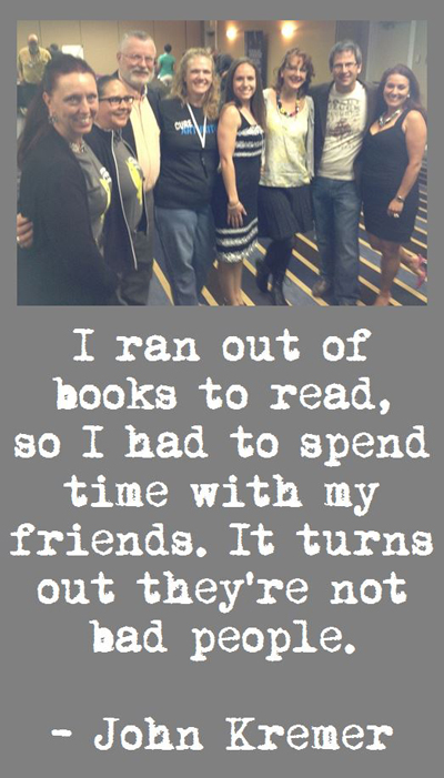 I ran out of books to read, so I had to spend time with my friends. It turns out they're not bad people. — John Kremer :)