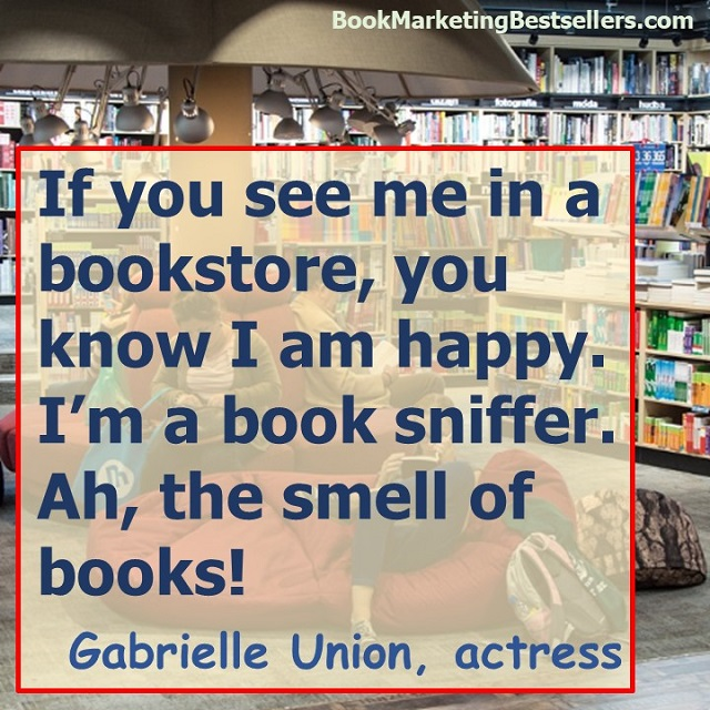 Gabrielle Union on Bookstores - If you see me in a bookstore, you know I am happy. I'm a book sniffer. Ah, the smell of books! — Gabrielle Union, actress #books #bookstores #indiebookstores #ILoveBooks
