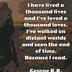 George R.R. Martin, author of Game of Thrones, on Reading: I have lived a thousand lives and I've loved a thousand loves. I've walked on distant worlds and seen the end of time. Because I read. #readers #reading