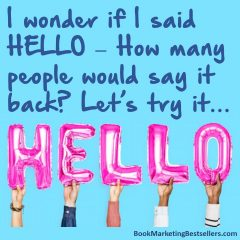 I wonder if I said HELLO – How many people would say it back? Let's try it…