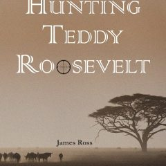 Hunting Teddy Roosevelt by James Ross