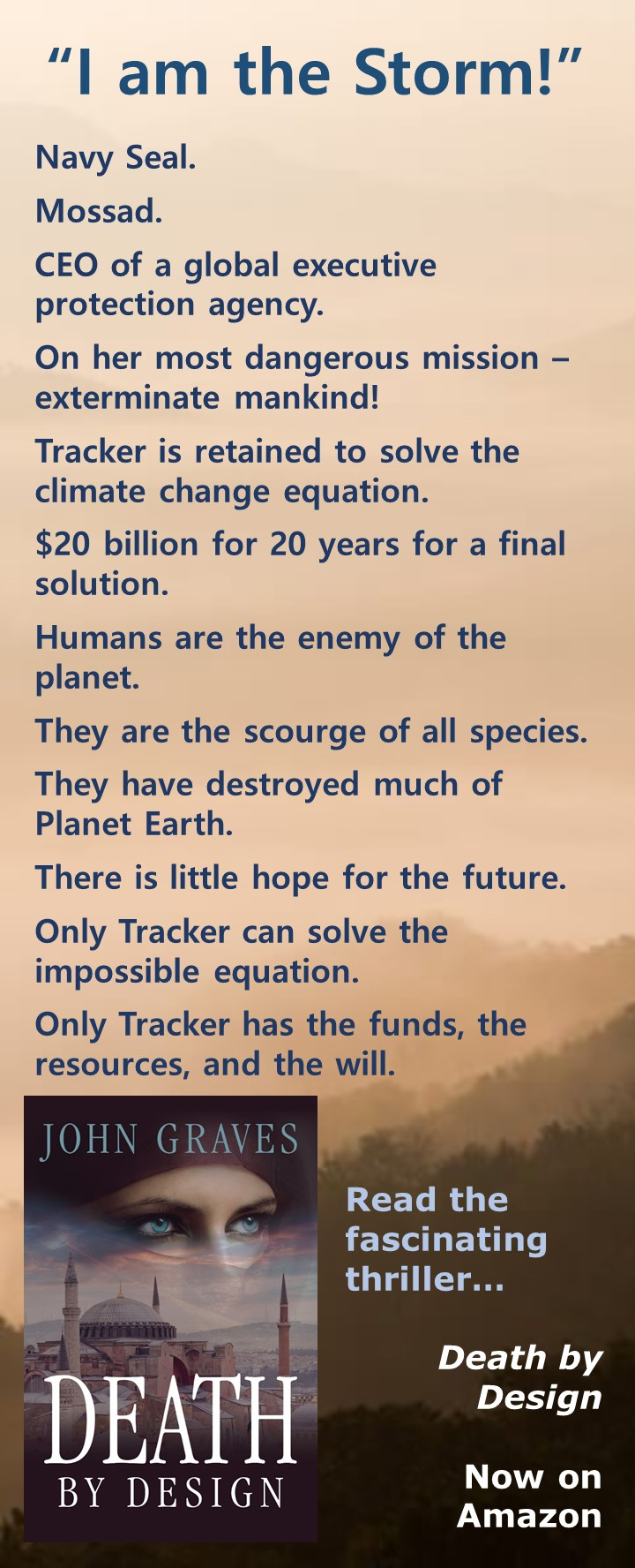 I Am the Storm - They have destroyed much of Planet Earth. There is little hope for the future. Only Tracker can solve the impossible equation. Only Tracker has the funds, the resources, and the will.