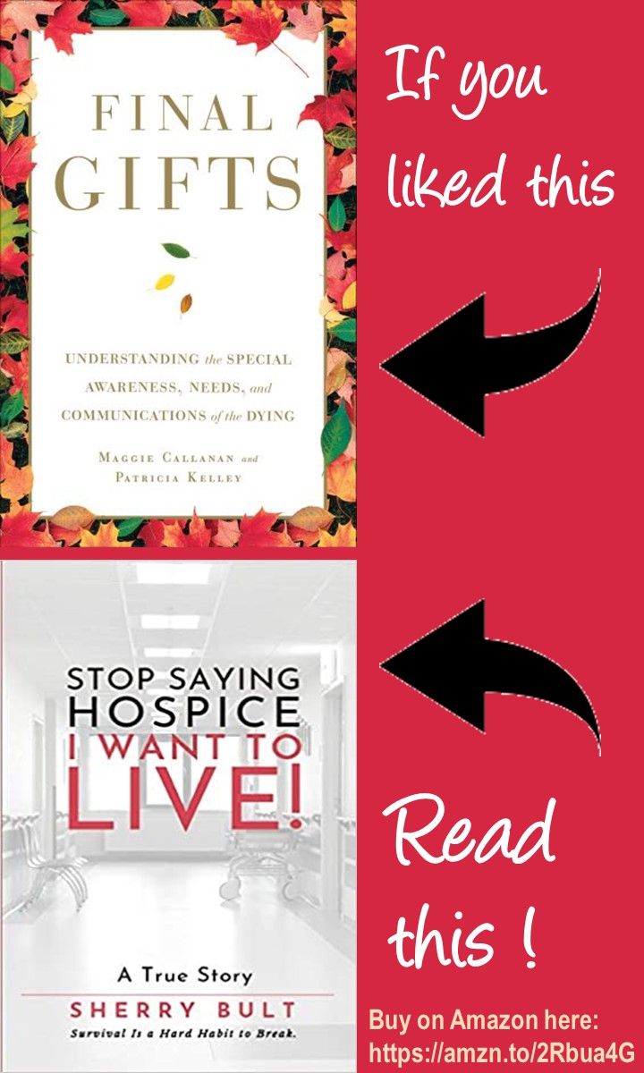 If you like Final Gifts, read Stop Saying Hospice - I Want to Live: Survival Is a Hard Habit to Break by Sherry Bult