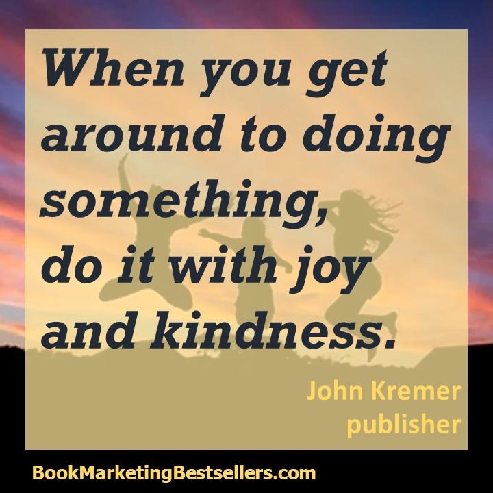 John Kremer on Joy and Kindness