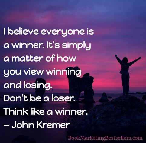 John Kremer on Winning: I believe everyone is a winner. It's simply a matter of how you view winning and losing. Don't be a loser. Think like a winner. — John Kremer