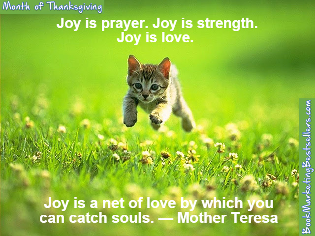 Joy is prayer. Joy is strength. Joy is love. Joy is a net of love by which you can catch souls. — Mother Teresa