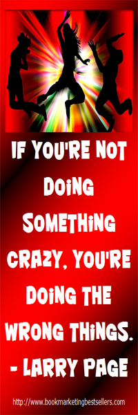 If you're not doing something crazy, you're doing the wrong things. — Larry Page