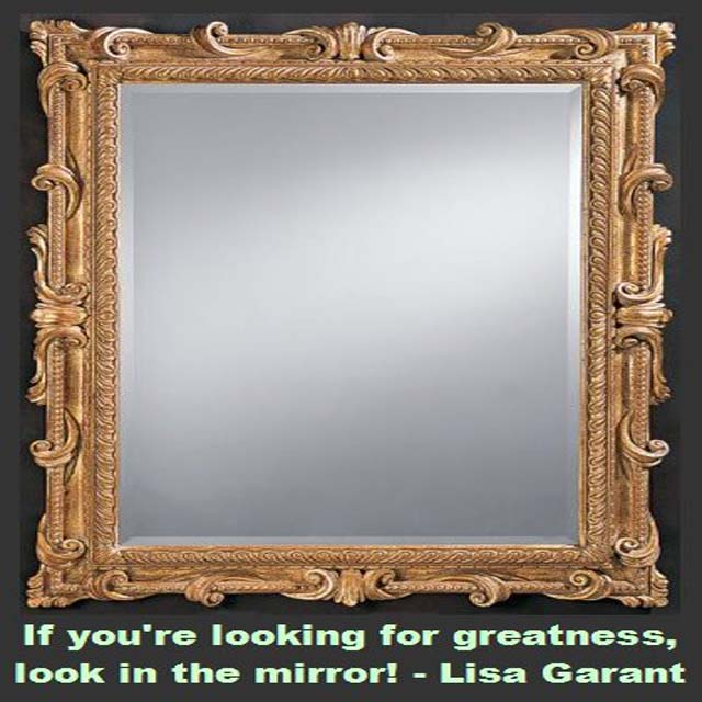 Lisa Garant on Greatness - If you want to be a great writer, only you can create that reality for yourself. No one else can do that for you. Look in the mirror. That's who can do it for you. - John Kremer #writers #authors #writing