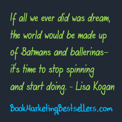Lisa Kogan on Dreams: If all we ever did was dream, the world would be made up of Batmans and ballerinas—it's time to stop spinning and start doing.