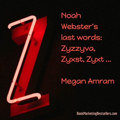 Noah Webster's last words: Zyzzyva, zyxst, zyxt ... — Megan Amram