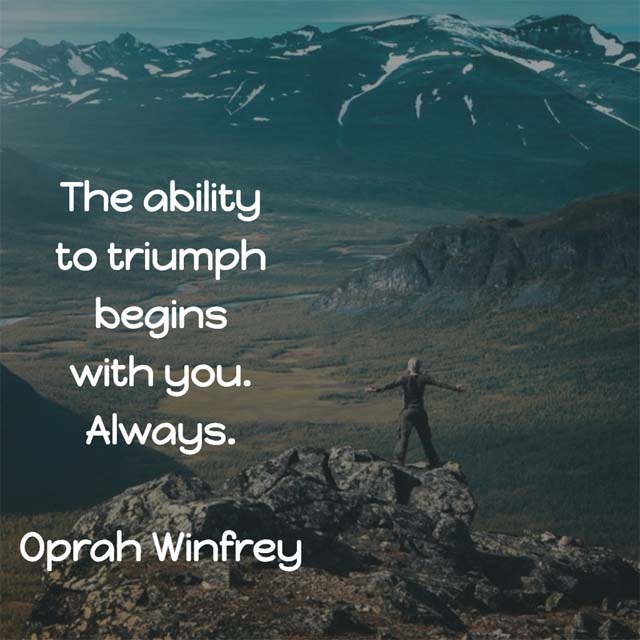Oprah Winfrey on Triumphs: The ability to triumph begins with you. Always. — Oprah Winfrey's book marketing advice