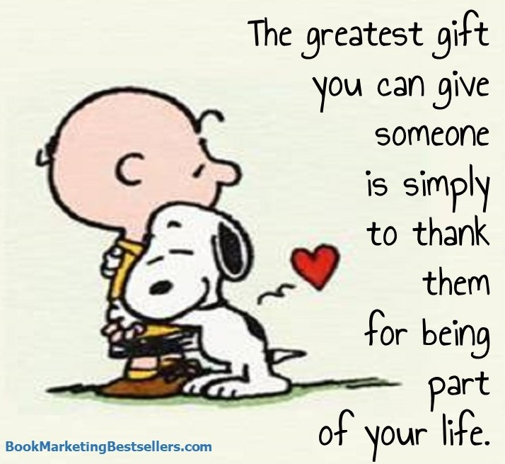 The Greatest Gift by Snoopy and Charlie Brown: The greatest gift you can give someone is simply to thank them for being part of your life.