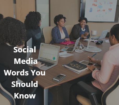 Social Media Glossary: Here are 82 social media words and terms you should know if you are active (or plan to become active) on social networks.