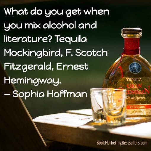 What do you get when you mix alcohol and literature? Tequila Mockingbird, F. Scotch Fitzgerald, Ernest Hemingway. — Sophia Hoffman #alcohol #literature #Hemingway