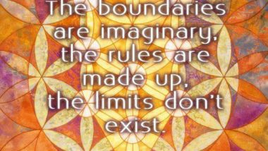 The boundaries are imaginary the rules are made up the limits don't exist