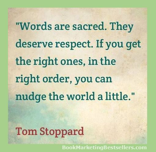 Tom Stoppard: Words are sacred. They deserve respect. If you get the right ones, in the right order, you can nudge the world a little.