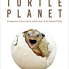 Turtle Planet: Compassion, Conservation, and the Fate of the Natural World by Yun Rou