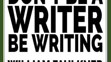 Don't Be a Writer. Be Writing.
