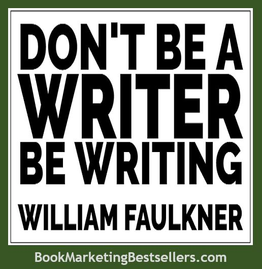 William Faukner on being a writer: Don't be a writer. Be writing.
