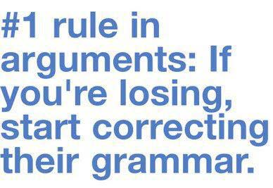 Correcting Grammar - The Number One Rule in Arguments: If you're losing the argument, start correcting their grammar. #funny