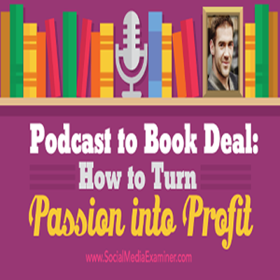 Podcast to Book Deal: How to Turn Passion Into Profit