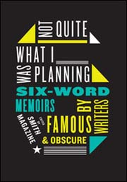 Six Word Memoirs: If you want to write better, start by trying to write a very short memoir in six words.